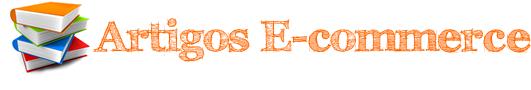 Artigos E-commerce | Artigos e notícias sobre o comércio eletrônico no Brasil